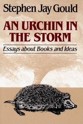 An Urchin in the Storm: Essays about Books and Ideas - Gould, Stephen Jay
