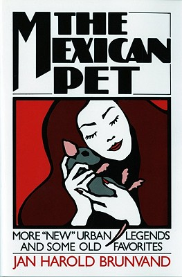 The Mexican Pet: More New Urban Legends and Some Old Favorites - Brunvand, Jan Harold