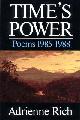 Time's Power: Poems 1985-1988 - Rich, Adrienne Cecile