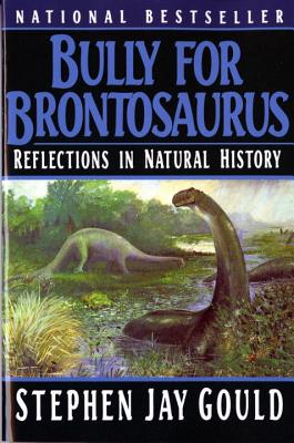 Bully for Brontosaurus: Reflections in Natural History - Gould, Stephen Jay