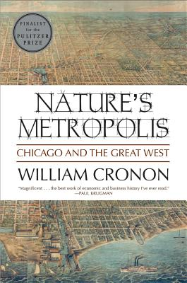 Nature's Metropolis Nature's Metropolis: Chicago and the Great West Chicago and the Great West - Cronon, William