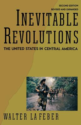 Inevitable Revolutions: The United States in Central America - LaFeber, Walter