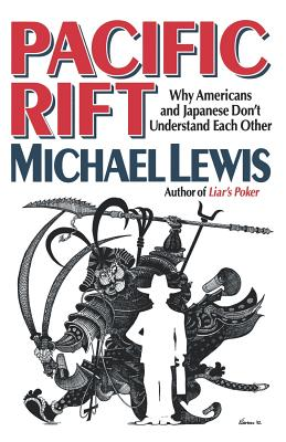Pacific Rift: Why Americans and Japanese Don't Understand Each Other - Lewis, Michael