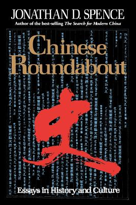 Chinese Roundabout: Essays in History and Culture - Spence, Jonathan D, Mr.