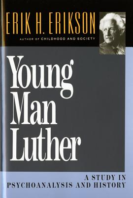 Young Man Luther: A Study in Psychoanalysis and History - Erikson, Erik Homburger
