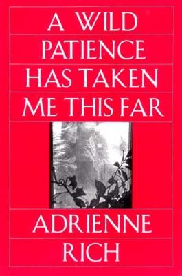 A Wild Patience Has Taken Me This Far: Poems 1978-1981 - Rich, Adrienne Cecile