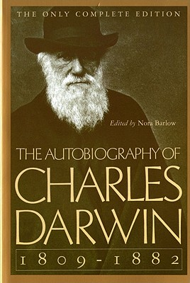 The Autobiography of Charles Darwin: 1809-1882 - Darwin, Charles, Professor, and Barlow, Nora (Editor)