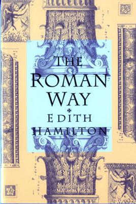 The Roman Way - Hamilton, Edith, and Hamilton, E