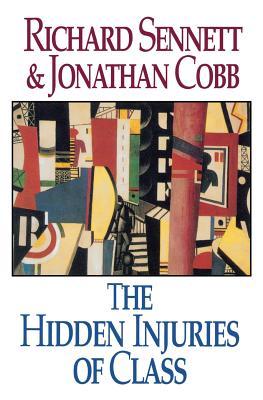 The Hidden Injuries of Class - Sennett, Richard, Professor, and Cobb, Jonathan