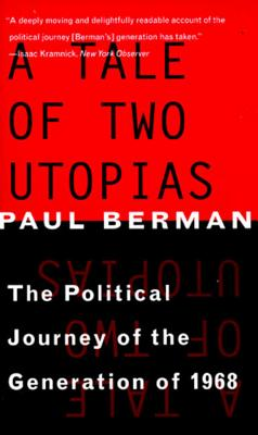 A Tale of Two Utopias: The Political Journey of the Generation of 1968 - Berman, Paul