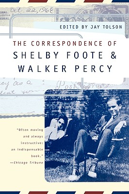 The Correspondence of Shelby Foote & Walker Percy - Foote, Shelby, and Percy, Walker, and Tolson, Jay (Editor)