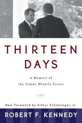 Thirteen Days: A Memoir of the Cuban Missile Crisis - Kennedy, Robert F, and Schlesinger, Arthur Meier, Jr. (Foreword by)