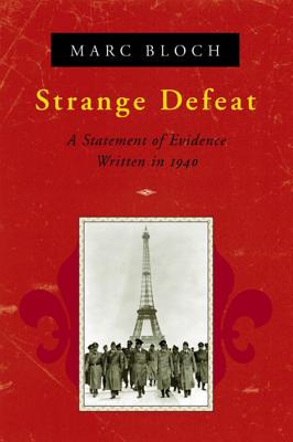 Strange Defeat: A Statement of Evidence Written in 1940 - Bloch, Marc, and Hopkins, Gerard (Translated by), and Altman, Georges (Foreword by)