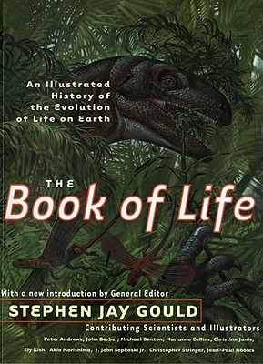 The Book of Life: An Illustrated History of the Evolution of Life on Earth - Gould, Stephen Jay (Editor), and Cox, Steve, and Andrews, Peter (Contributions by), and Benton, Michael (Contributions by...