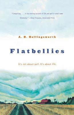 Flatbellies: It's Not about Golf. It's about Life. - Hollingsworth, Alan