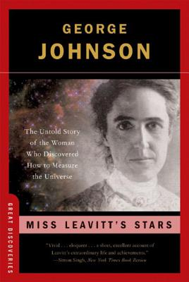 Miss Leavitt's Stars: The Untold Story of the Forgotten Woman Who Discovered How to Meaure the Universe - Johnson, George