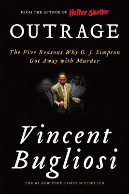 Outrage: The Five Reasons Why O. J. Simpson Got Away with Murder - Bugliosi, Vincent
