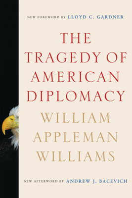 The Tragedy of American Diplomacy - Williams, William Appleman, and Bacevich, Andrew J (Afterword by), and Gardner, Lloyd C (Foreword by)