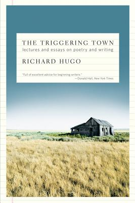 The Triggering Town: Lectures and Essays on Poetry and Writing - Hugo, Richard