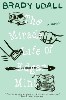 The Miracle Life of Edgar Mint - Udall, Brady