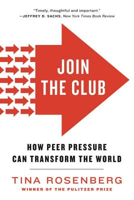 Join the Club: How Peer Pressure Can Transform the World - Rosenberg, Tina