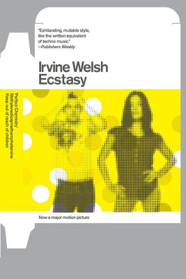 Ecstasy: Three Tales of Chemical Romance - Welsh, Irvine