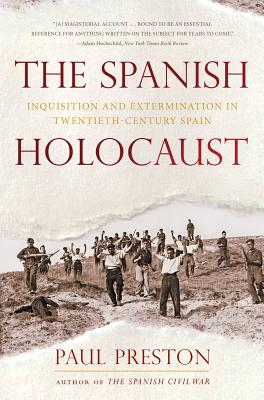 The Spanish Holocaust: Inquisition and Extermination in Twentieth-Century Spain - Preston, Paul