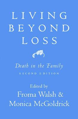 Living Beyond Loss: Death in the Family - Walsh, Froma, PhD, Msw (Editor), and McGoldrick, Monica, Lcsw, PhD (Editor)
