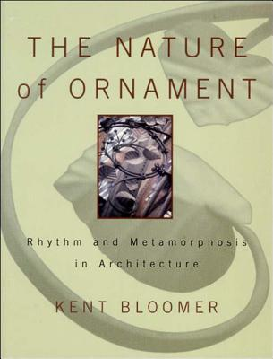 The Nature of Ornament: Rhythm and Metamorphosis in Architecture - Bloomer, Kent C