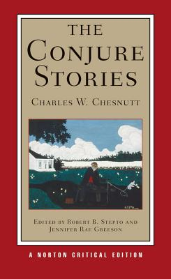 The Conjure Stories - Chesnutt, Charles Waddell, and Stepto, Robert B (Editor), and Greeson, Jennifer Rae, Professor (Editor)