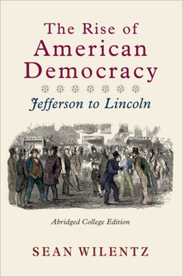 The Rise of American Democracy: Jefferson to Lincoln - Wilentz, Sean