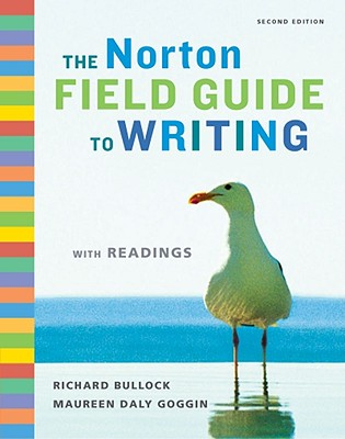The Norton Field Guide to Writing with Readings - Bullock, Richard, and Goggin, Maureen Daly