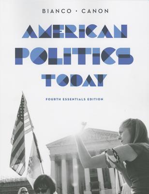 American Politics Today - Bianco, William T, and Canon, David T