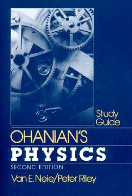 Ohanian's Physics - Neie, Van E, and Ohanian, Hans, and Riley, Peter D