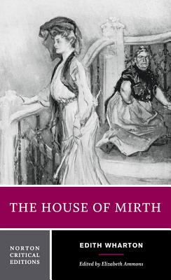 The House of Mirth - Wharton, Edith, and Ammons, Elizabeth (Editor)