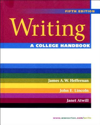 Writing: A College Handbook - Heffernan, James, and Atwill, Janet, and Lincoln, John E