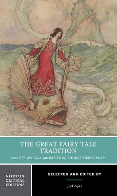 The Great Fairy Tale Tradition: From Straparola and Basile to the Brothers Grimm - Zipes, Jack (Editor)