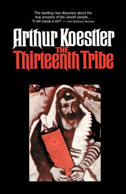 The Thirteenth Tribe - Koestler, Arthur, and Koestler, A