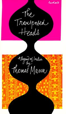 The Transposed Heads: A Legend of India - Mann, Thomas