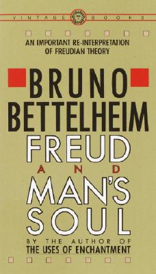 Freud and Man's Soul: An Important Re-Interpretation of Freudian Theory - Bettelheim, Bruno