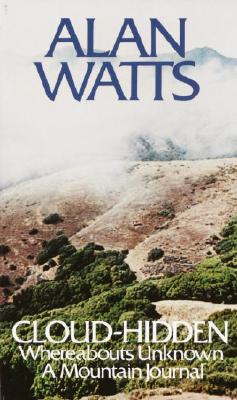 Cloud-hidden, whereabouts unknown;: A mountain journal, Watts, Alan