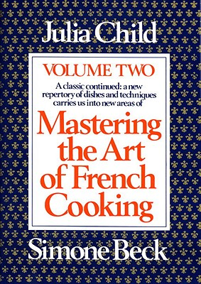 Mastering the Art of French Cooking, Volume 2 - Child, Julia, and Bertholle, Louisette, and Beck, Simone (Photographer)