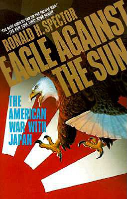 Eagle Against the Sun: The American War with Japan - Spector, Ronald H