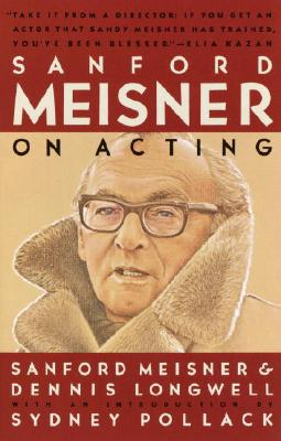 Sanford Meisner on Acting - Meisner, Sanford, and Pollack, Sydney (Introduction by), and Longwell, Dennis