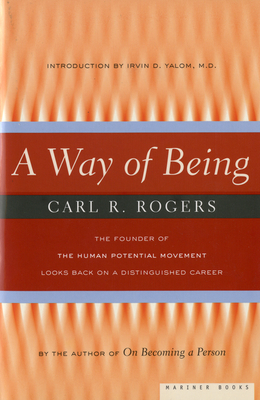 A Way of Being - Rogers, Carl R, and Yalom, Arvin (Adapted by), and Yalom, Irvin D, M.D. (Introduction by)
