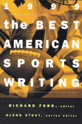 The Best American Sports Writing - Ford, Richard (Editor), and Stout, Glenn (Foreword by)
