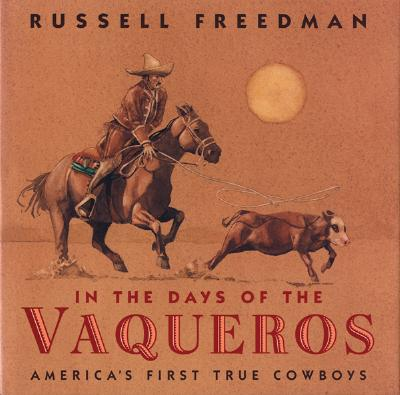 In the Days of the Vaqueros: America's First True Cowboys - Freedman, Russell