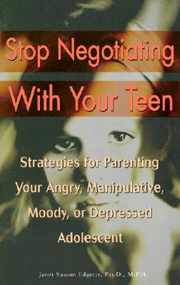 Stop Negotiating with Your Teen: Strategies for Parenting Your Angry, Manipulative, Moody, or Depressed Adolescent - Edgette, Janet Sasson, Psy.D., M.P.H.