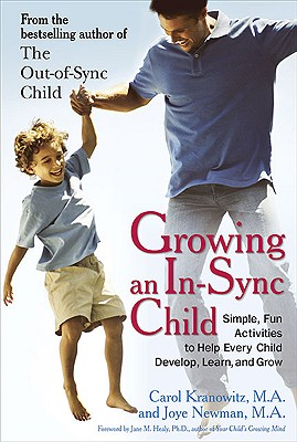 Growing an In-Sync Child: Simple, Fun Activities to Help Every Child Develop, Learn, and Grow - Newman, Joye, and Kranowitz, Carol Stock, M.A.