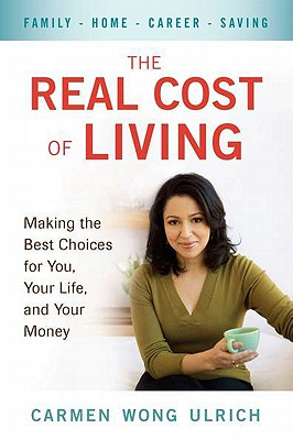 The Real Cost of Living: Making the Best Choices for You, Your Life, and Your Money - Ulrich, Carmen Wong